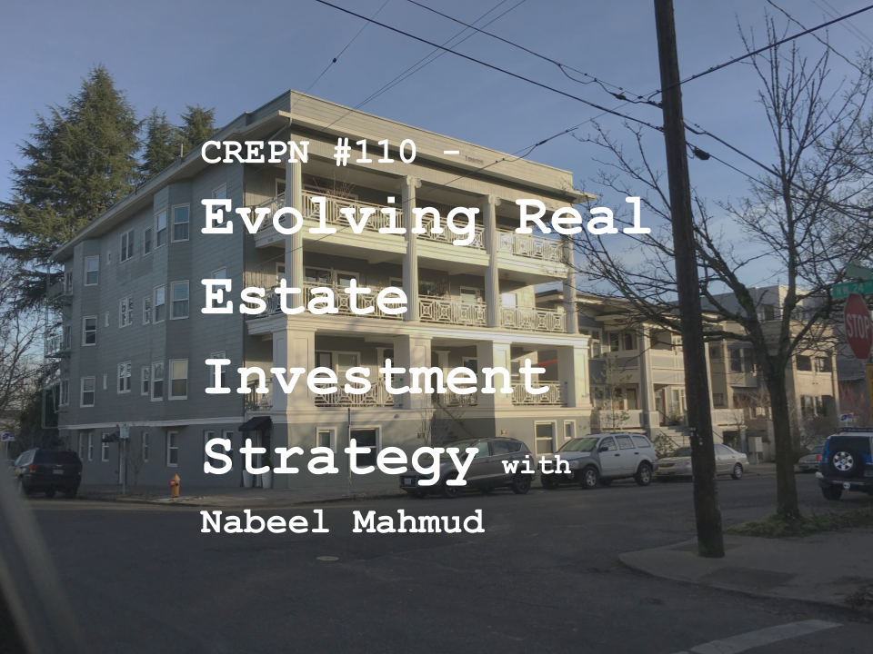 CREPN #110 - Evolving Real Estate Investment Strategy with Nabeel Mahmud