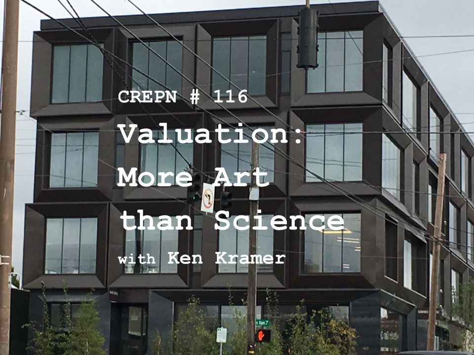 CREPN # 116 - Valuation: More Art than Science with Ken Kramer