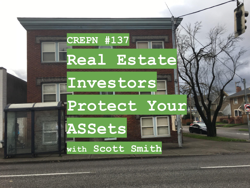 CREPN #137 - Real Estate Investors Protect Your ASSets with Scott Smith