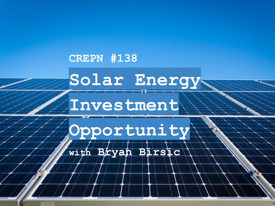 CREPN #138 - Solar Energy Investment Opportunity with Bryan Birsic