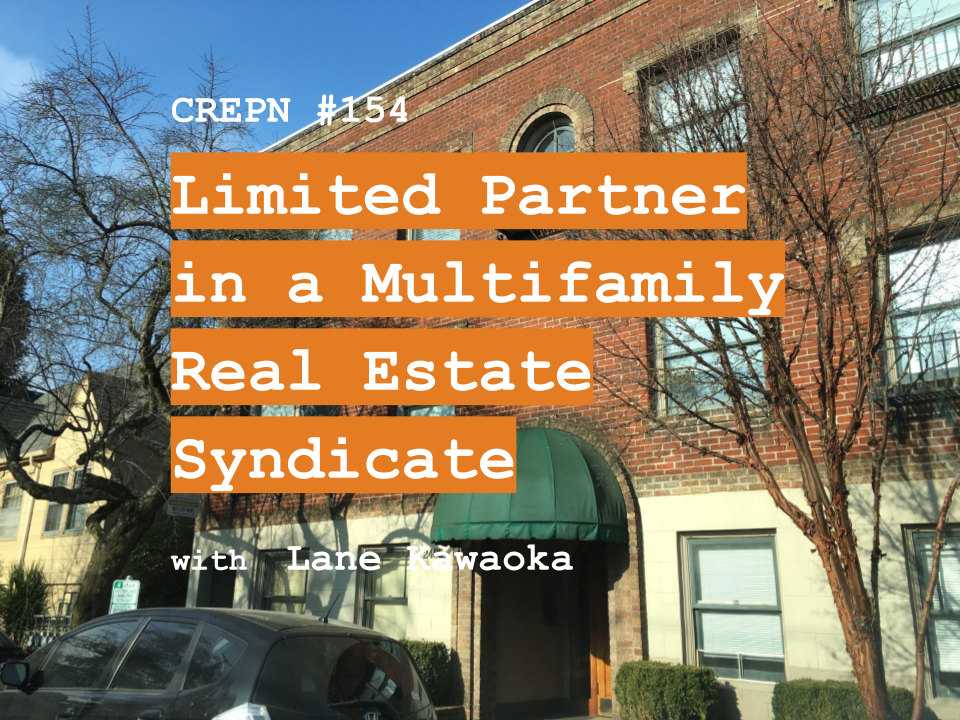 CREPN #154 - Limited Partner in a Multifamily Real Estate Syndication with Lane Kawaoka