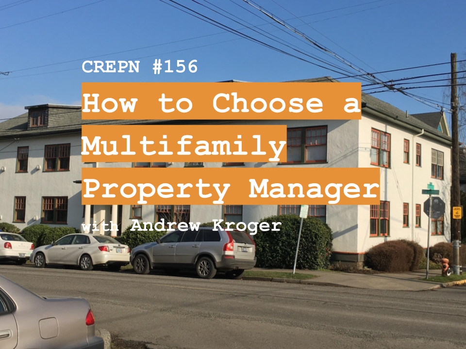 CREPN #156 - How to Choose a Multifamily Property Manager with Andrew Kroger
