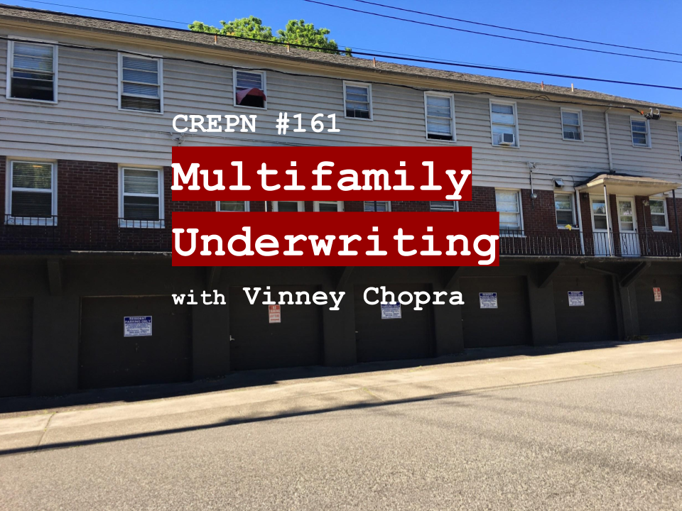 CREPN #161 - Multifamily Underwriting with Vinney Chopra