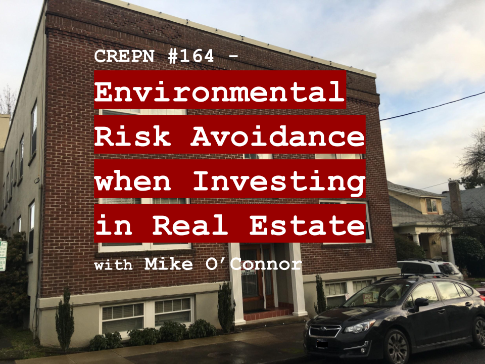 CREPN #164 - Environmental Risk Avoidance when Investing in Real Estate with Mike O'Connor