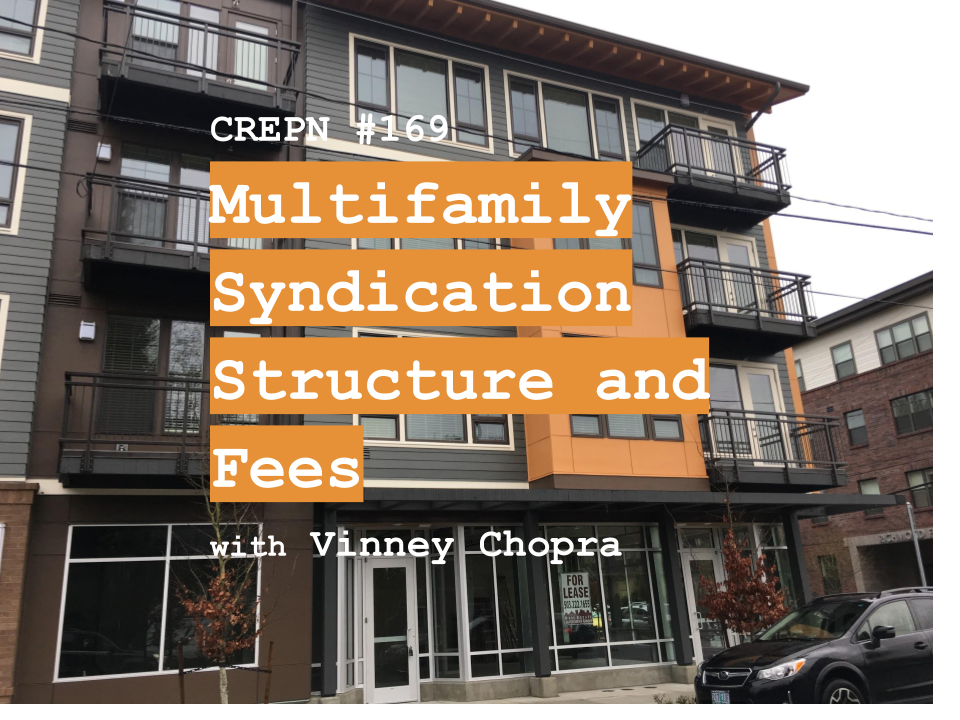 CREPN #169 - Multifamily Syndication Structure and Fees with Vinney Chopra