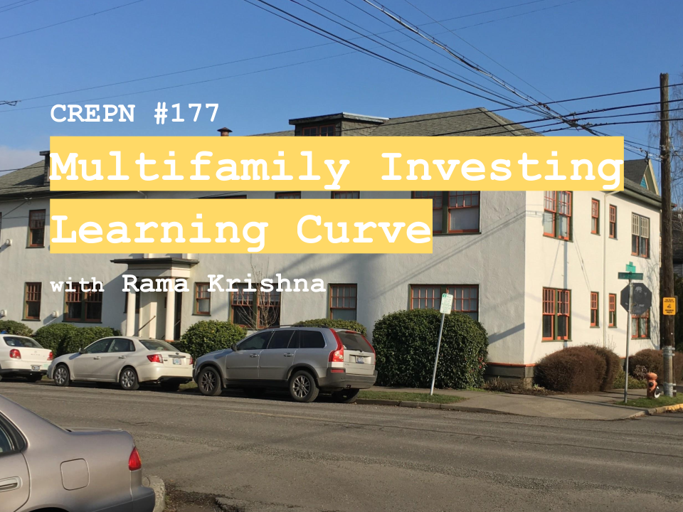 CREPN #177 - Multifamily Investing Learning Curve with Rama Krishna