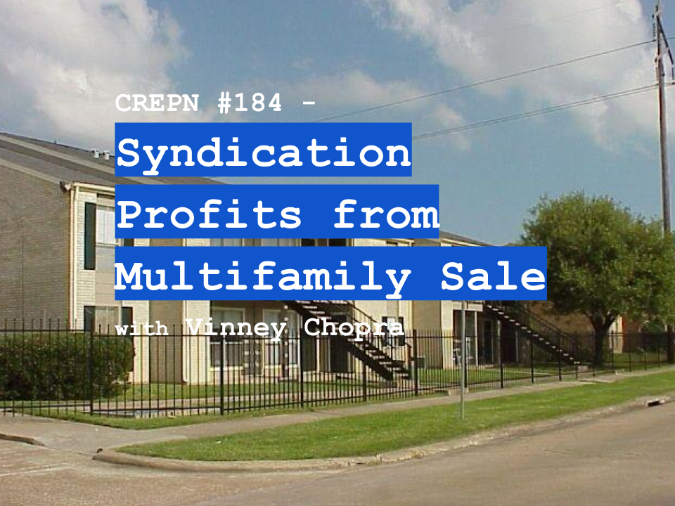 CREPN #184 - Syndication Profits from Multifamily Sale with Vinney Chopra