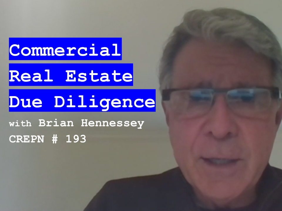 Commercial Real Estate Due Diligence with Brian Hennessey - CREPN # 193