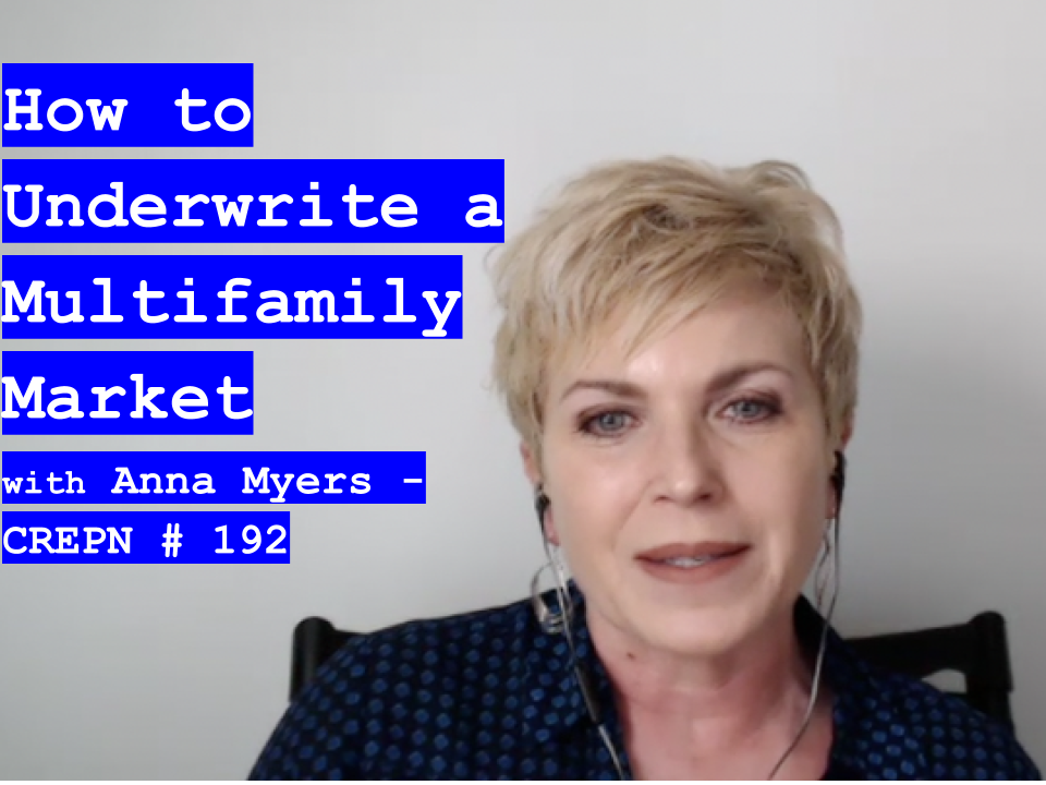 How to Underwrite a Multifamily Market with Anna Myers - CREPN # 192