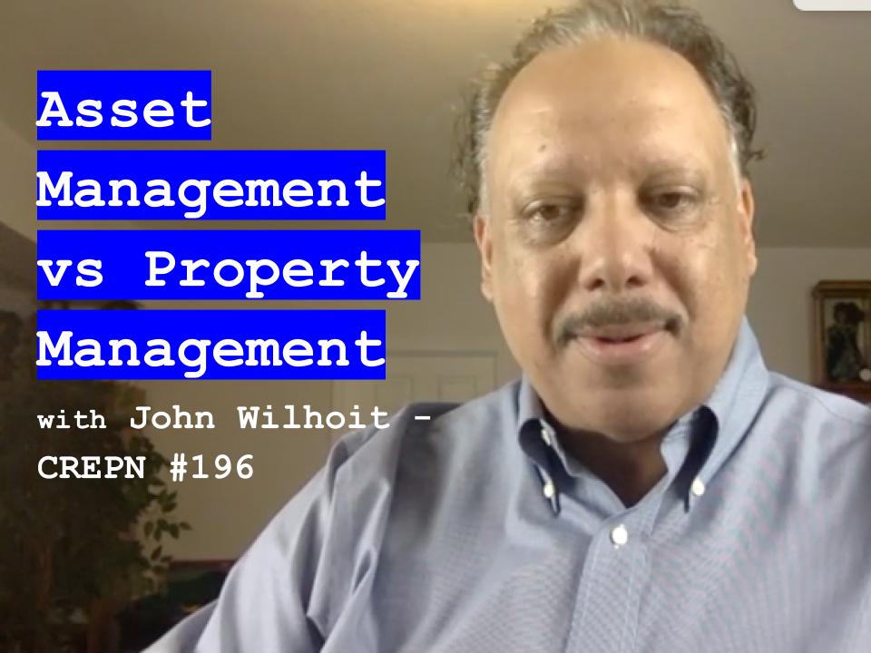 Asset Management vs Property Management with John Wilhoit - CREPN #196