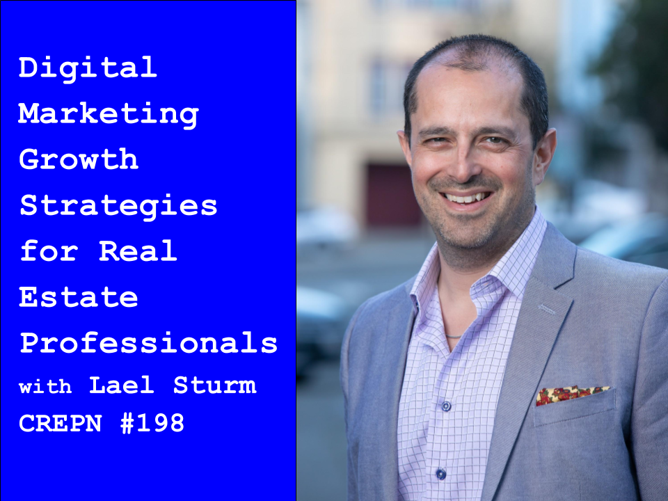 Digital Marketing Growth Strategies for Real Estate Professionals with Lael Sturm - CREPN #198
